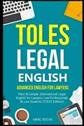 Toles Legal English Advanced English For Lawyers, Plain And Simple. Internatio...