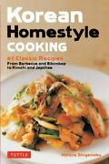 Korean Homestyle Cooking 89 Classic Recipes - From Barbecue And Bibimbap To Kim