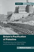 Britain's Pacification Of Palestine The British Army, The Colonial State, A...