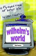 Wilhelm's World A Fly-eyed View Of Human Life Paperback Wilhelm