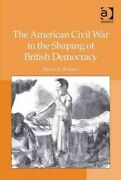 American Civil War In The Shaping Of British Democracy, Hardcover By Kinser, ...