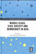 Middle Class, Civil Society And Democracy In Asia, Hardcover By Hsiao, Hsin-h...