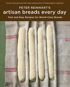 Peter Reinharts Artisan Breads Every Day Fast And Easy Recipes For World-class