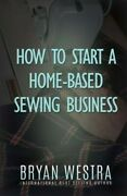 How To Start A Home-based Sewing Business, Paperback By Westra, Bryan, Like N...