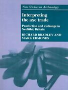 Interpreting The Axe Trade Production And Exchange In Neolithic Britain Pa...