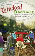 Wicked Danville Liquor And Lawlessness In A Southside Virginia City, Brand N...