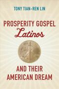 Prosperity Gospel Latinos And Their American Dream Paperback By Lin Tony Ti...