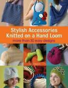 Stylish Accessories Knitted On A Hand Loom - Paperback - Very Good