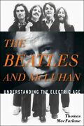 Beatles And Mcluhan Understanding The Electric Age, Hardcover By Macfarlane...