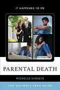 Parental Death The Ultimate Teen Guide, Hardcover By Shreeve, Michelle, Bra...