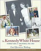 Kennedy White House Family Life And Pictures 1961-1963 Hardcover