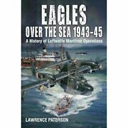 Eagles Over The Sea 1943-1945 A History Of Luftwaffe Maritime Operations By