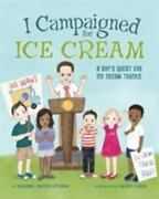 I Campaigned For Ice Cream A Boy's Quest For Ice Cream Trucks, Like New Used...