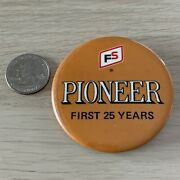 Fs Seed Corn Pioneer First 25 Years Farming Agriculture Pin Pinback Button 40569