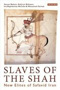 Slaves Of The Shah New Elites Of Safavid Iran Hardcover By Babaie Sussan ...