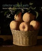 Collector Without Walls Norton Simon And His Hunt For The Best Hardcover B...