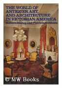 World Of Antiques Art And Architecture In Victorian America Hard