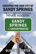 Creating The New City Of Sandy Springs The 21st Century Paradigm Private I...