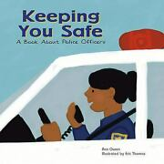 Keeping You Safe A Book About Police Officers Perfect Ann Owen
