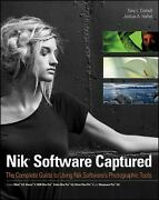 Nik Software Captured The Complete Guide To Using Nik Softwareand039