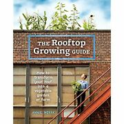 The Rooftop Growing Guide How To Transform Your Roof Into A Vegetable Garden Or