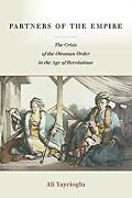 Partners Of The Empire The Crisis Of The Ottoman Order In The Ag