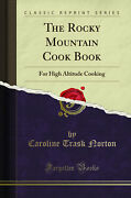 The Rocky Mountain Cook Book For High Altitude Cooking Classic Reprint