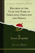 Records Of The Clan And Name Of Fergusson Ferguson And Fergus