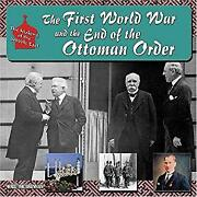 First World War And The End Of The Ottoman Order Kristine Brennan