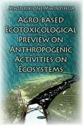 Agro-based Ecotoxicological Preview On Anthropogenic Activities On Ecosystems...