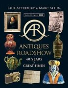 Antiques Roadshow 40 Years Of Great Finds Hardcover By Atterbury Paul Br...