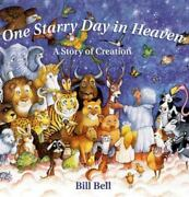 One Starry Day In Heaven A Story Of Creation - Hardcover By Bell, Bill - Good