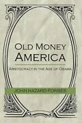 Old Money America Aristocracy In The Age Of Obama, Paperback By Forbes, Joh...