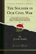 The Soldier In Our Civil War Vol. 1 Classic Reprint