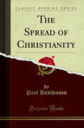 The Spread Of Christianity Classic Reprint