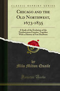 Chicago And The Old Northwest, 1673-1835 Classic Reprint