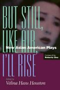 But Still Like Air Iand039ll Rise New Asian American Plays Paperback By Houst...