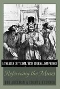 Theater Criticism / Arts Journalism Primer Refereeing The Muses, Hardcover ...