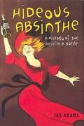 Hideous Absinthe A History Of The Devil In A Bottle - Hardcover - Very Good