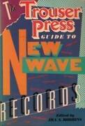 The Trouser Press Guide To New Wave Records - Paperback By Ira A. Robbins - Good