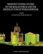 From Pen To Pixel Studies Of The Roman Forum And The Future Of World Herit...