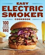 Easy Electric Smoker Cookbook 100 Effortless Recipes For Crave-worthy Bbq, ...