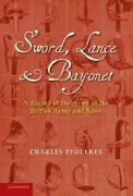 Sword Lance And Bayonet A Record Of The Arms Of The British Army And Navy...