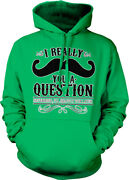 I Really Mustache You A Question Must Ask Shave It For Later Hoodie Sweatshirt