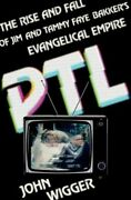 Ptl The Rise And Fall Of Jim And Tammy Faye Bakker's Evangelical Empire New