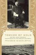 Towers Of Gold How One Jewish Immigrant Named Isaias Hellman Created California