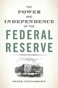The Power And Independence Of The Federal Reserve By Peter Conti-brown New