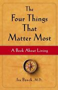 The Four Things That Matter Most A Book About Living By M D Byock Ira Md