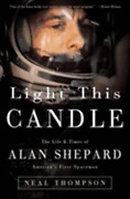 Light This Candle The Life And Times Of Alan Shepard--america's First Spaceman