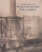 The Photographic Art Of William Henry Fox Talbot By Larry J Schaaf Used